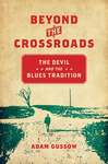 Beyond the Crossroads: The Devil and the Blues Tradition by Adam Gussow