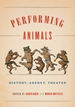 Performing Animals: History, Agency, Theater by Karen Raber and Monica Mattfeld