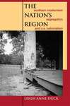 The Nation's Region: Southern Modernism, Segregation, and U. S. Nationalism by Leigh Anne Duck