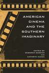 American Cinema and the Southern Imaginary by Deborah Barker and Kathryn B. McKee