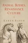 Animal Bodies, Renaissance Culture by Karen Raber