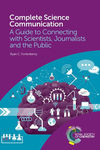 Complete Science Communication: A Guide to Connecting with Scientists, Journalists, and the Public