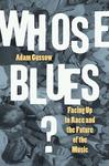Whose Blues? Facing Up to Race and the Future of Music by Adam Gussow