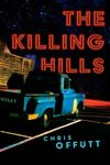 The Killing Hills by Chris Offutt