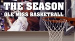 The Season: Rebel Hoops: Kentucky and South Carolina by Ole Miss Athletics. Men's Basketball and Ole Miss Sports Productions