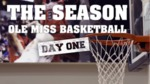 The Season: Men's Basketball - Day One by Ole Miss Athletics. Men's Basketball and Ole Miss Sports Productions