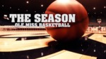 The Season: Ole Miss Basketball Episode 08 (2011-2012) by Ole Miss Athletics. Men's Basketball and Ole Miss Sports Productions