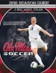 2010 Ole Miss Soccer Guide by Ole Miss Athletics. Women's Soccer