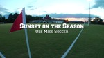 Sunset on the Season: Ole Miss Soccer 2011 by Ole Miss Athletics. Women's Soccer and Ole Miss Sports Productions