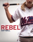 2013 Ole Miss Softball Media Guide by Ole Miss Athletics. Women's Softball
