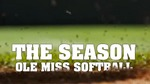 The Season: Ole Miss Softball (2015) by Ole Miss Athletics. Women's Softball and Ole Miss Sports Productions