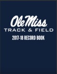 Ole Miss Track & Field 2017-18 Record Book by Ole Miss Athletics. Track and Field