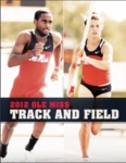 2012 Ole Miss Track & Field Guide by Ole Miss Athletics. Track and Field