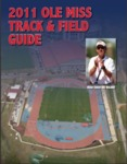 2011 Ole Miss Track and Field Guide by Ole Miss Athletics. Track and Field and Joe Walker