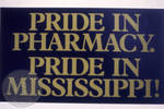 Pride in Pharmacy. Pride in Mississippi! sign by Edwin E. Meek