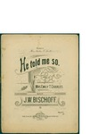 He Told Me So / music by J.W. Schoff; words by Emily T. Charles by J. W. Schoff, Emily T. Charles, and John F. Ellis and Co. (Washington D.C.)