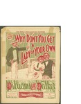 Why Don't You Get a Lady of Your Own / music by George Walker and Bert Williams; words by Bert Williams and George Walker