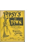 Topsy's in town / words by Warner Crosby by Warner Crosby and Arthur W. Tams (New York)