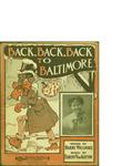 Back, Back, Back to Baltimore / music by Egbert Van Alstyne; words by Harry William by Egbert Van Alstyne, Harry William, and Shapiro Remick and Company (New York)
