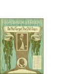 Do Not Forget the Old Days / music by Jean C. Havez; words by Jean C. Havez by Jean C. Havez, Jean C. Havez, and Lew Dockstader Pub. Co. (New York)