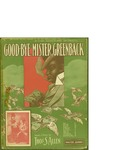 Good-bye Mister Greenback / music by Thos. S. Allen; words by Thos S. Allen by Thos. S. Allen, Thos S. Allen, and Walter Jacobs (Boston)