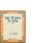 Take Me Back To Dixie / words by Chas Shackford by Chas Shackford and Jerome H. Remick and Co. (New York)
