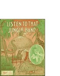 Listen to that Jungle Band / music by Jean Kendis; words by Al Bryan by Jean Kendis, Al Bryan, and Shapiro Pub. Co. (New York)