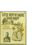 Little Puff of Smoke, Good Night / music by G. Harris (Doc) White; words by R. W. Lardner by G. Harris (Doc) White, R. W. Lardner, and Victor Kremer Co. (Chicago)