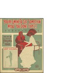 You're Gwine to Get Somethin' What You Don't Expect / music by Bert Williams; words by Vincent Bryan by Bert Williams, Vincent Bryan, and Leo Feist Inc. (New York)