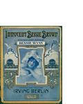 Innocent Bessie Brown / words by Irving Berlin by Irving Berlin and Ted Snyder Co. (New York)