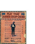 Play That Barber Shop Chord / music by Lewis F. Muir; words by Wm. Tracy by Lewis F. Muir, Wm. Tracy, and J. Fred Helf Company (New York)