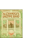 Alexander's Ragtime Band / music by Irving Berlin; words by Irving Berlin by Irving Berlin and Ted Snyder Co. (New York)