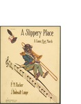 A Slippery Place / music by J. Bodewalt Lampe; words by P.M. Hacker by J. Bodewalt Lampe, P. M. Hacker, and Jerome H. Remick and Co. (New York)