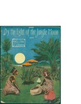 By the Light of the Jungle Moon / music by J.C. Atkinson; words by Powell I. Ford by J. C. Atkinson, Powell I. Ford, and Jerome H. Remick and Co. (New York)