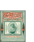 That Mellow Melody / music by George W. Meyer; words by Sam M. Lewis by George W. Meyer, Sam M. Lewis, and George W. Meyer Music Co. (New York)