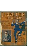 I Love Her Oh! Oh! Oh! / music by James V. Monaco; words by Joe Mc Carthy and E.P. Morgan by James V. Monaco, Joe McCarthy, E. P. Morgan, and Broadway Music Corporation (New York)
