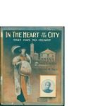 In the Heart of the City (That Has No Heart) / music by Joseph M. Daly; words by Thos. S. Allen by Joseph M. Daly, Thos. S. Allen, and Daly Music Publisher (Boston)