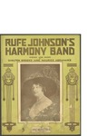 Rufe Johnson's Harmony Band / music by Maurice Abrahams; words by Shelton Brooks by Maurice Abrahams, Shelton Brooks, and Maurice Abrahams Music Co. (New York)