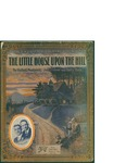 (There's a Light That's Burning in the Window of) The Little House Upon the Hill / words by Ballard Mc Donald, Joe Goodwin, and Harry Puck by Ballard McDonald, Joe Goodwin, Harry Puck, and Shapiro Bernstein and Co. (New York)