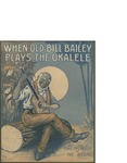 When Old Bill Bailey Plays the Ukalele [sic]/ music by Nat. Vincent; words by Chas Mc Carron by Nat. Vincent, Chas McCarron, and Broadway Music Corporation (New York)