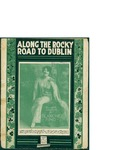 Along the Rocky Road to Dublin / music by Bert Grant; words by Joe Young by Bert Grant, Joe Young, and Waterson Berlin and Snyder Co. (New York)