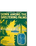 Down Among The Sheltering Palms / music by Abe Olman; words by James Brockman by Abe Olman, James Brockman, and Leo Feist Inc. (New York)