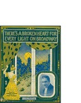 There's A Broken Heart For Every Light On Broadway / music by Fred Fisher; words by Howard Johnson by Fred Fisher, Howard Johnson, and Leo Feist Inc. (New York)