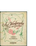 Auf Wiedersehn but not goodbye / music by Fred W. Wanderpool; words by Louis Weslyn by Fred W. Wanderpool; Louis Weslyn; and A.J. Stasny Music, Inc. (New York)