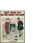 Keep Your eye On The Girlie You Love / music by Ira Schuster; words by Howard Johnson, Alex Gerber, and . by Ira Schuster, Howard Johnson, Alex Gerber, and Leo Feist Inc. (New York)