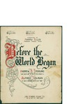 Before the World Began / music by Alfred Solman; words by Andrew B. Sterling by Alfred Solman, Andrew B. Sterling, and Joe Morris Music Co. (New York)