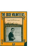 The Dixie Volunteers / music by Harry Ruby; words by Edgar Leslie by Harry Ruby, Edgar Leslie, and Waterson Berlin and Snyder Co. (New York)