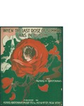 When the Last Rose of Summer Was In Bloom / words by Kendis and Brockman by Kendis and Brockman and Kendis Brockman Music Pub. Corp. (New York)