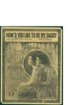 How'd You Like To Be My Daddy / music by Ted Snyder; words by Joe Young and Sam M. Lewis by Ted Snyder, Joe Young, Sam M. Lewis, and Waterson Berlin and Snyder Co. (New York)