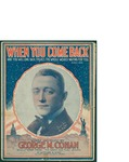 When You Come Back / words by George M. Cohan by George M. Cohan and M. Witmark and Sons (New York)